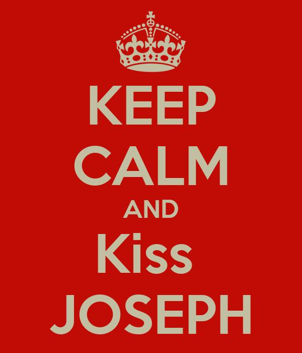 KEEP CALM AND Kiss  JOSEPH