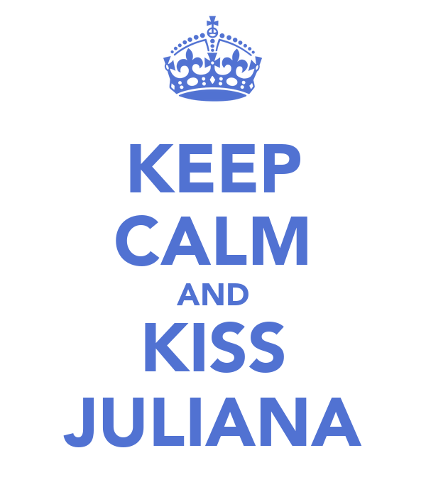 KEEP CALM AND KISS JULIANA
