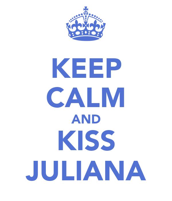 KEEP CALM AND KISS JULIANA