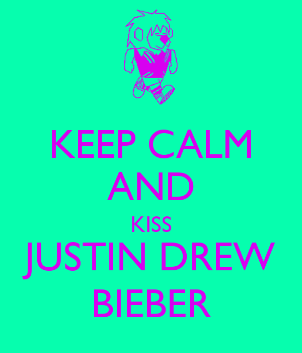 KEEP CALM AND KISS JUSTIN DREW BIEBER