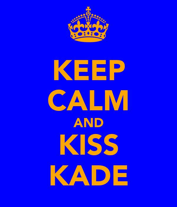 KEEP CALM AND KISS KADE