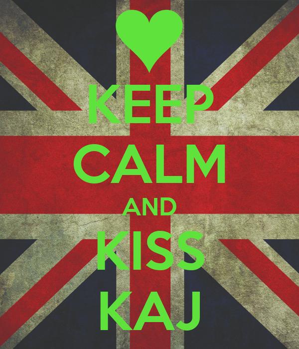 KEEP CALM AND KISS KAJ