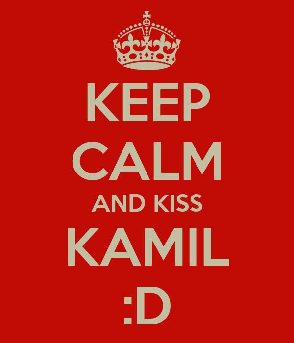 KEEP CALM AND KISS KAMIL :D
