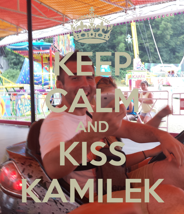 KEEP CALM AND KISS KAMILEK