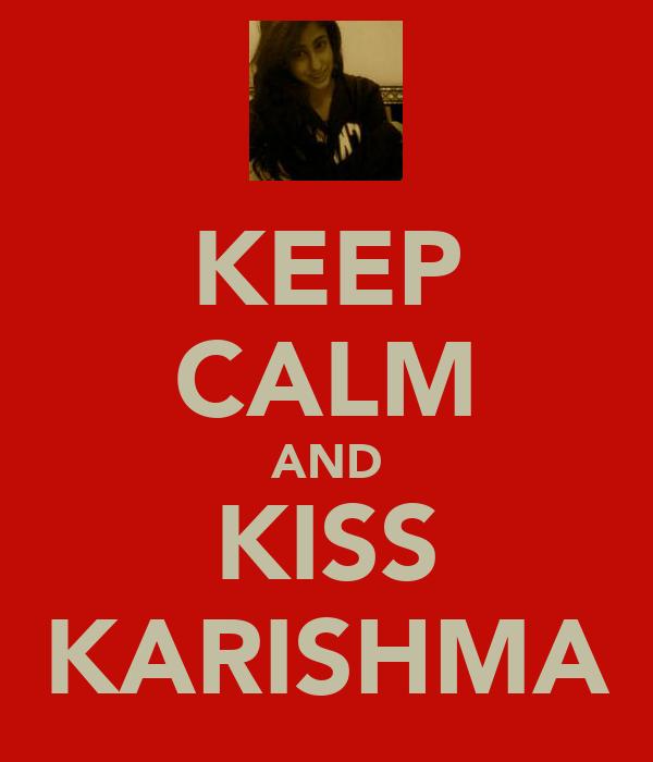 KEEP CALM AND KISS KARISHMA