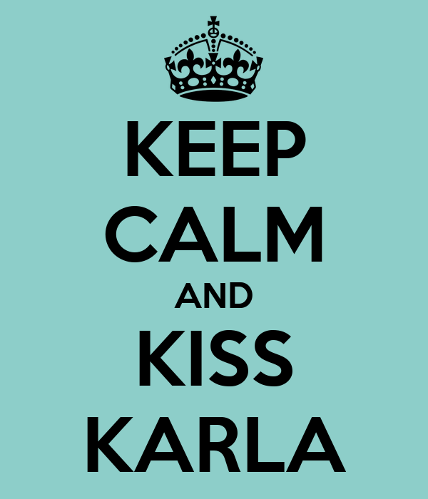 KEEP CALM AND KISS KARLA