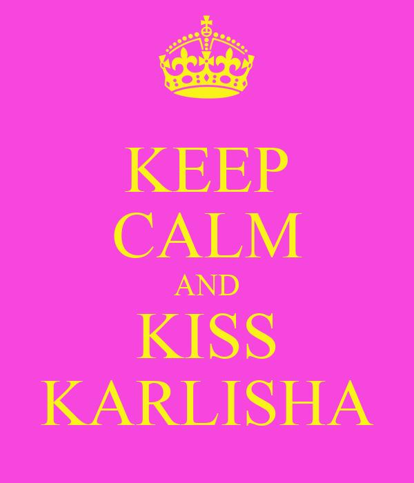KEEP CALM AND KISS KARLISHA