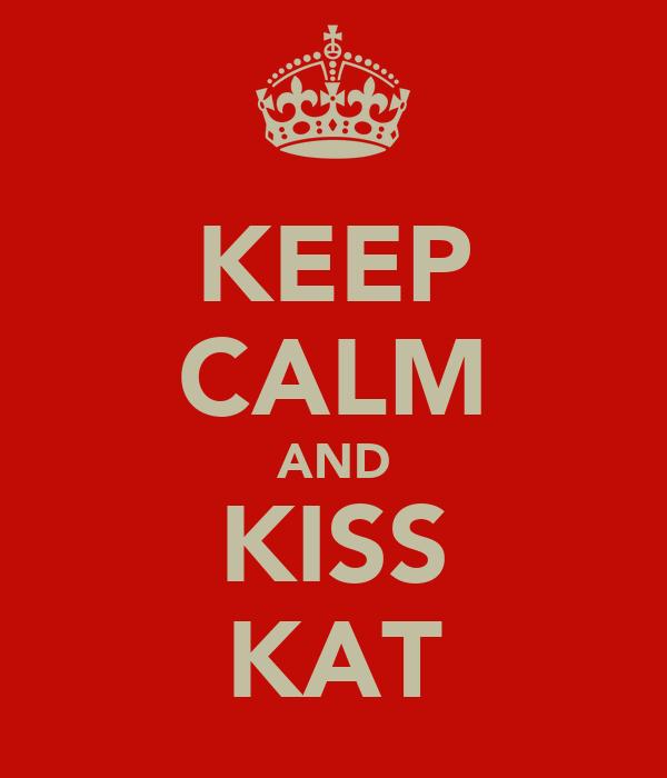 KEEP CALM AND KISS KAT