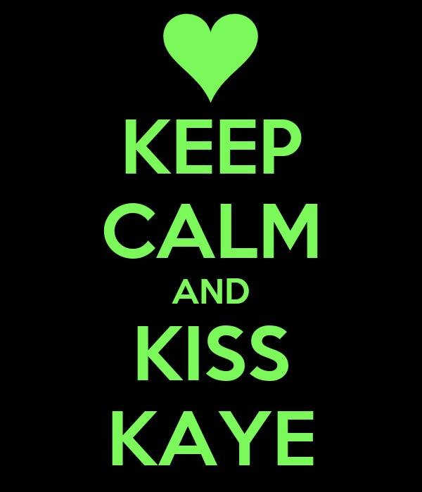 KEEP CALM AND KISS KAYE
