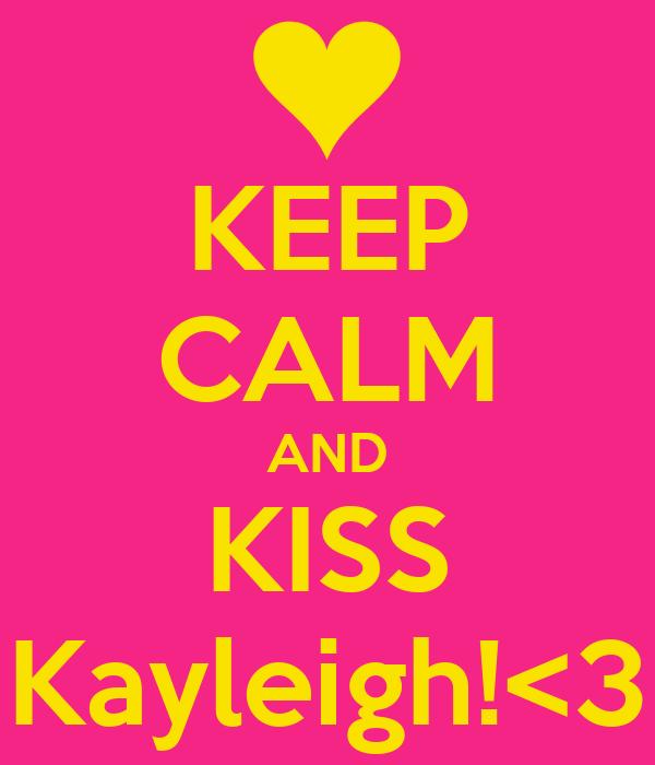 KEEP CALM AND KISS Kayleigh!<3