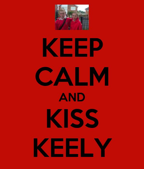 KEEP CALM AND KISS KEELY
