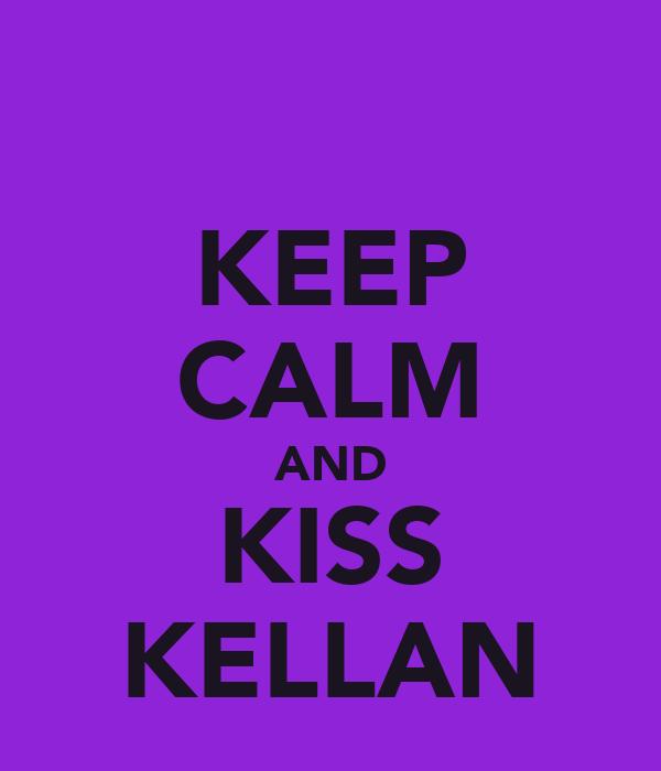 KEEP CALM AND KISS KELLAN