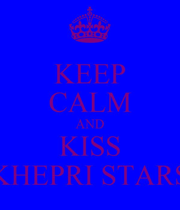 KEEP CALM AND KISS KHEPRI STARS