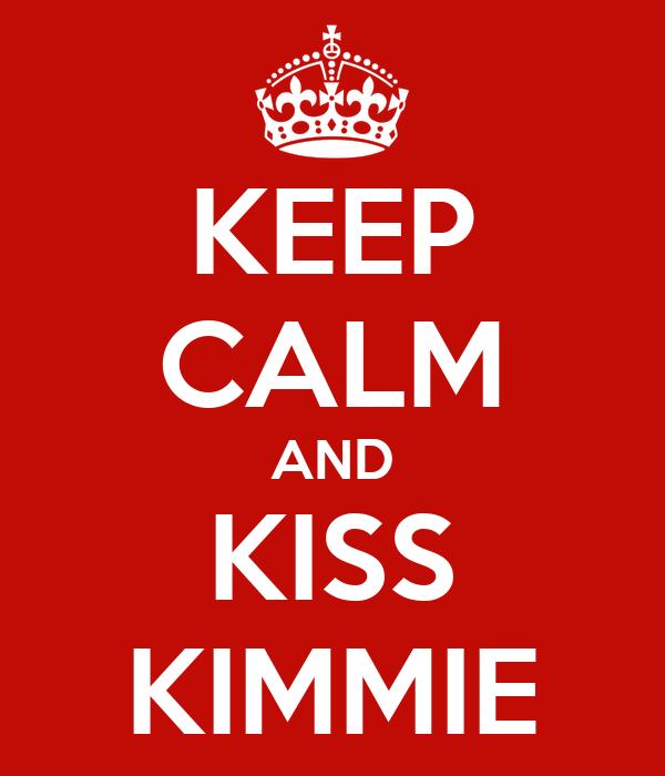 KEEP CALM AND KISS KIMMIE