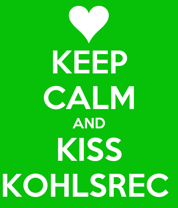 KEEP CALM AND KISS KOHLSREC