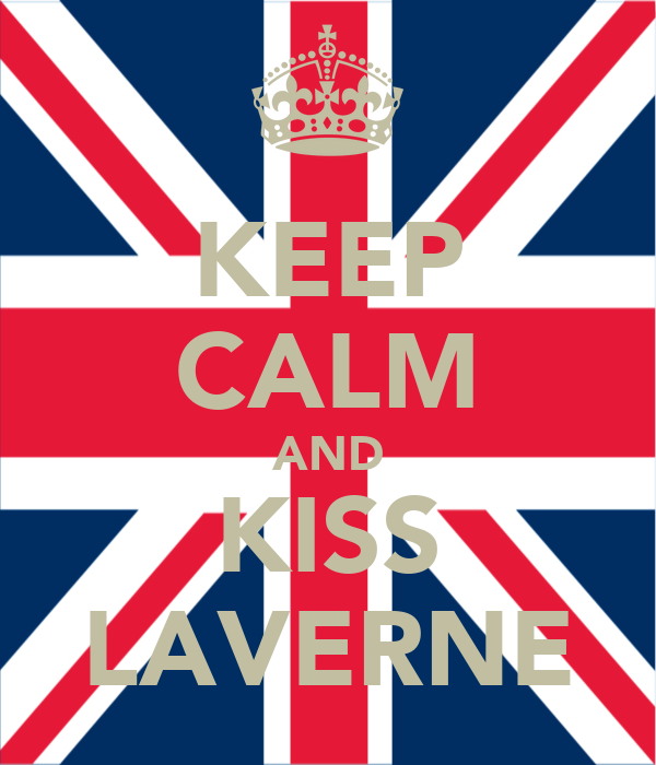 KEEP CALM AND KISS LAVERNE