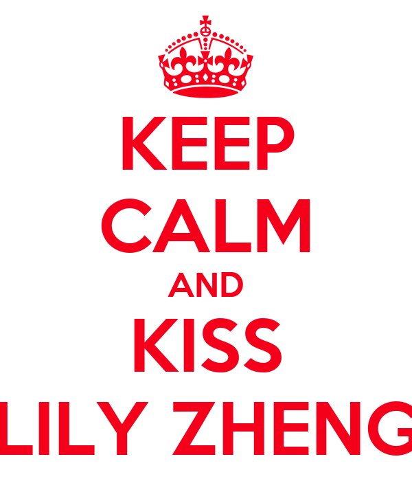 KEEP CALM AND KISS LILY ZHENG