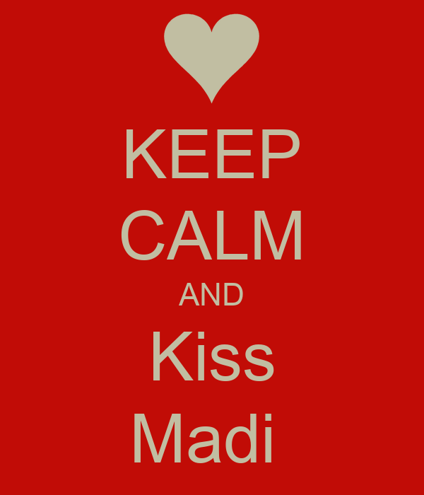 KEEP CALM AND Kiss Madi