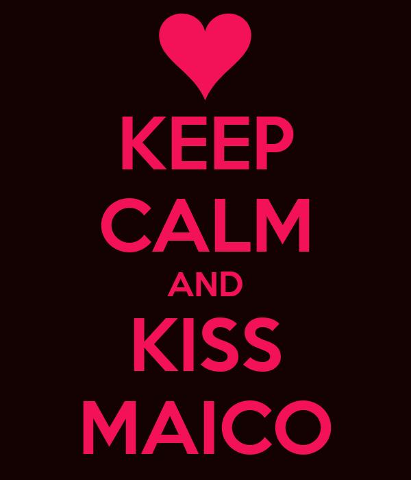 KEEP CALM AND KISS MAICO
