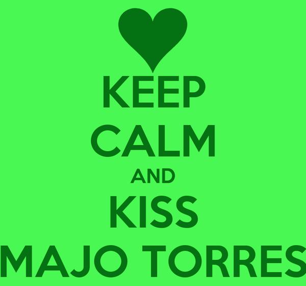 KEEP CALM AND KISS MAJO TORRES