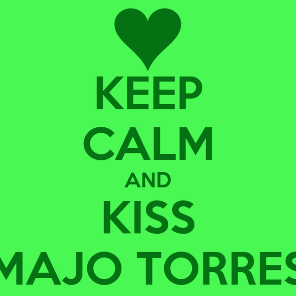 KEEP CALM AND KISS MAJO TORRES
