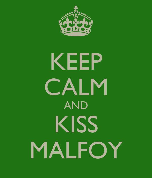 KEEP CALM AND KISS MALFOY