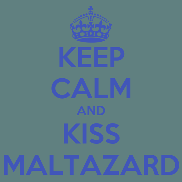 KEEP CALM AND KISS MALTAZARD