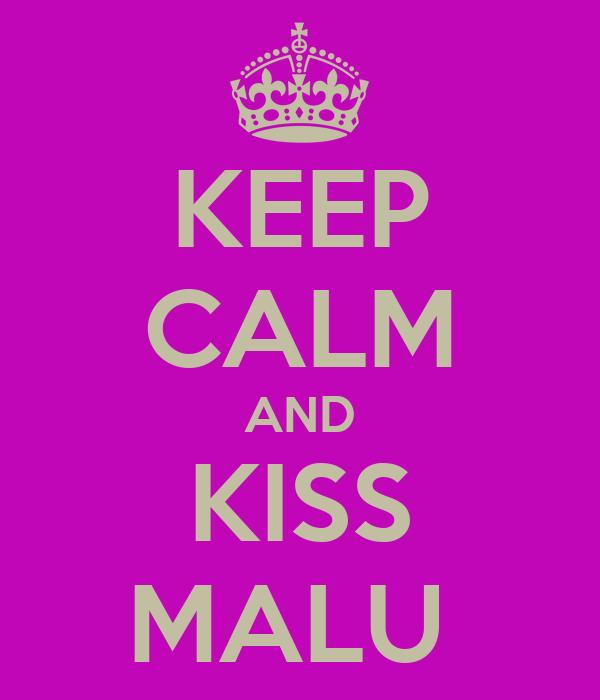 KEEP CALM AND KISS MALU