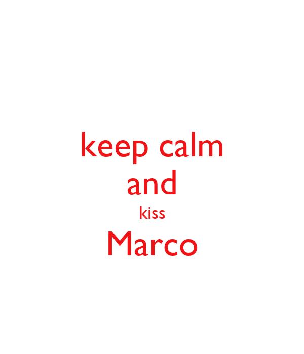 keep calm and kiss Marco