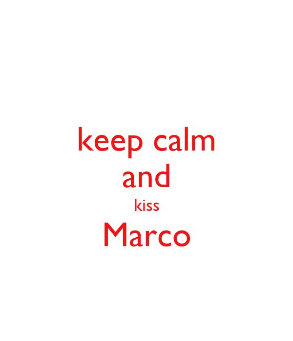 keep calm and kiss Marco
