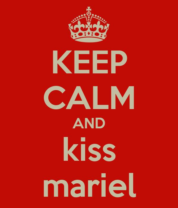 KEEP CALM AND kiss mariel