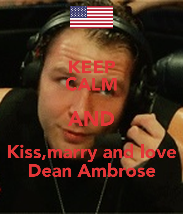 KEEP CALM AND Kiss,marry And Love Dean Ambrose Poster