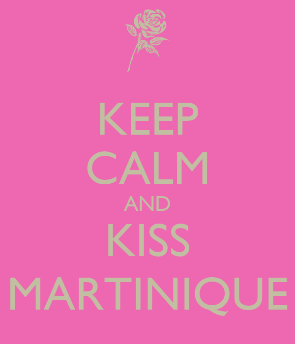 KEEP CALM AND KISS MARTINIQUE