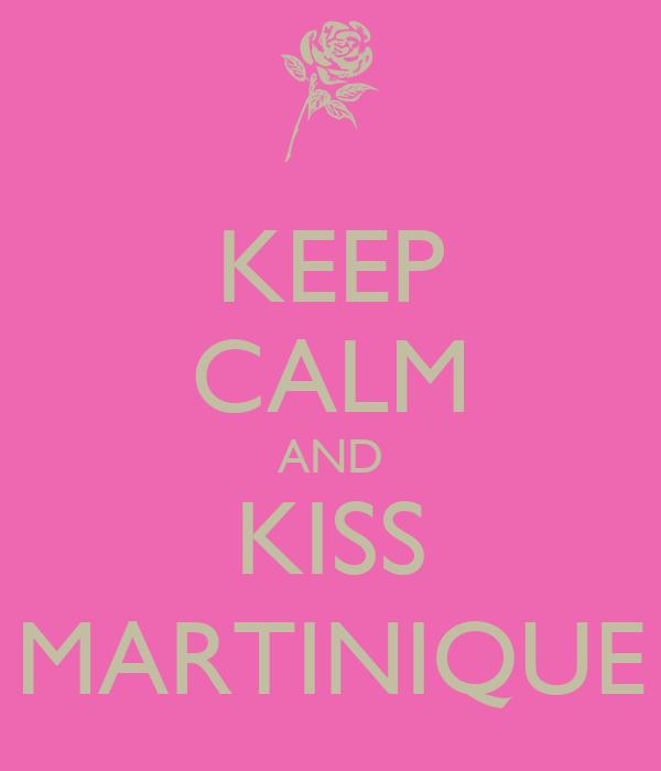 KEEP CALM AND KISS MARTINIQUE