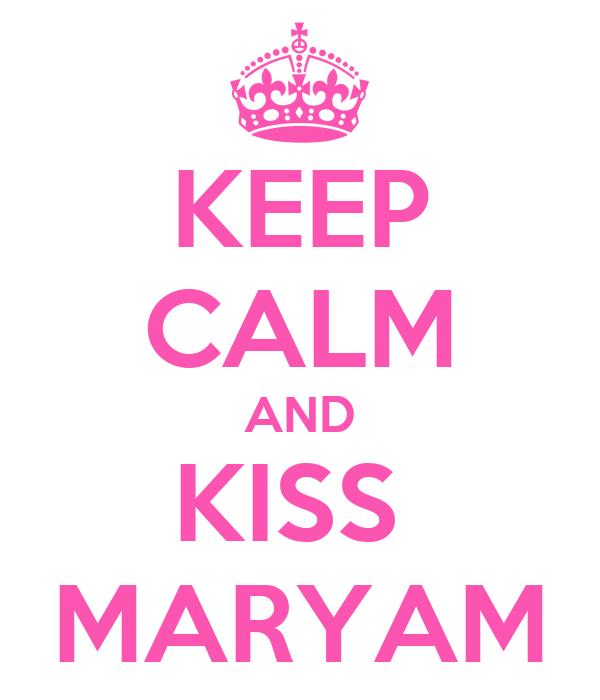 KEEP CALM AND KISS  MARYAM