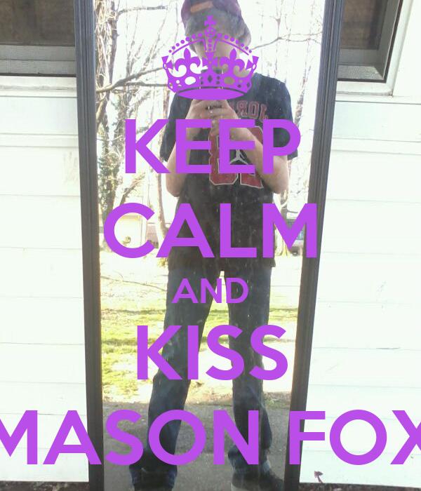 KEEP CALM AND KISS MASON FOX