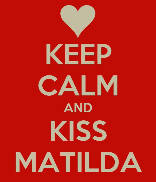 KEEP CALM AND KISS MATILDA
