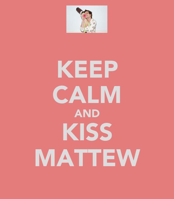 KEEP CALM AND KISS MATTEW