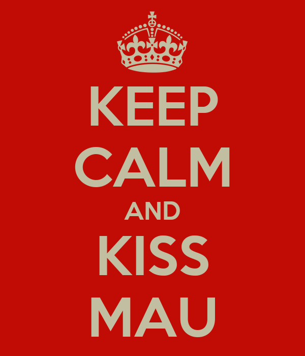 KEEP CALM AND KISS MAU