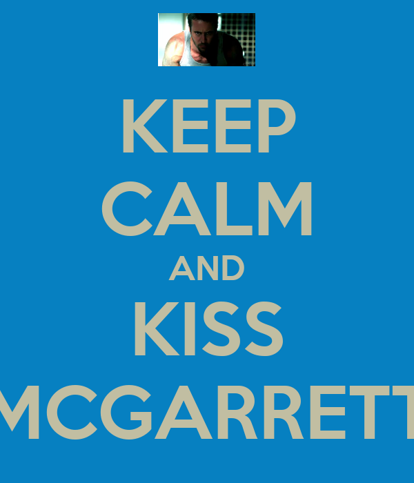 KEEP CALM AND KISS MCGARRETT