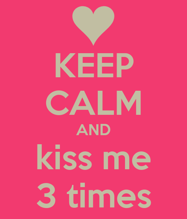 KEEP CALM AND kiss me 3 times