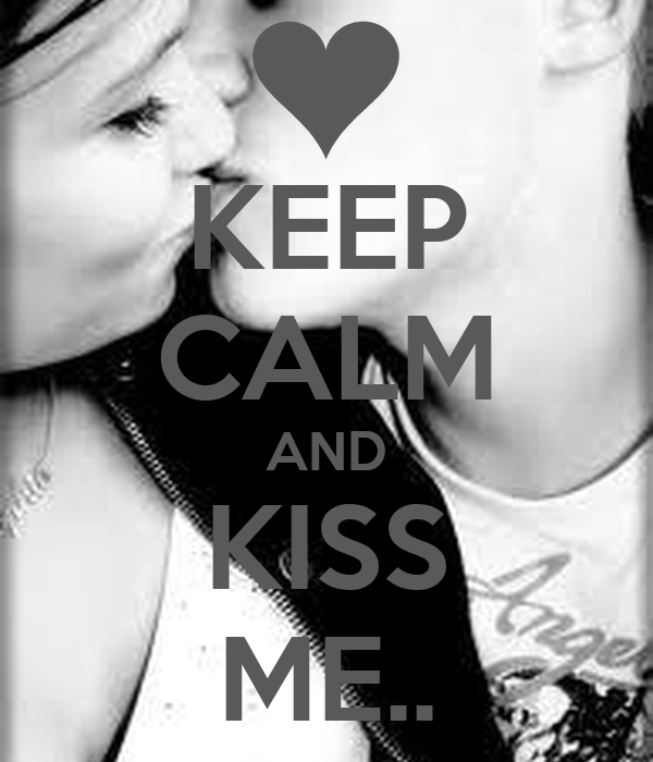KEEP CALM AND KISS ME..
