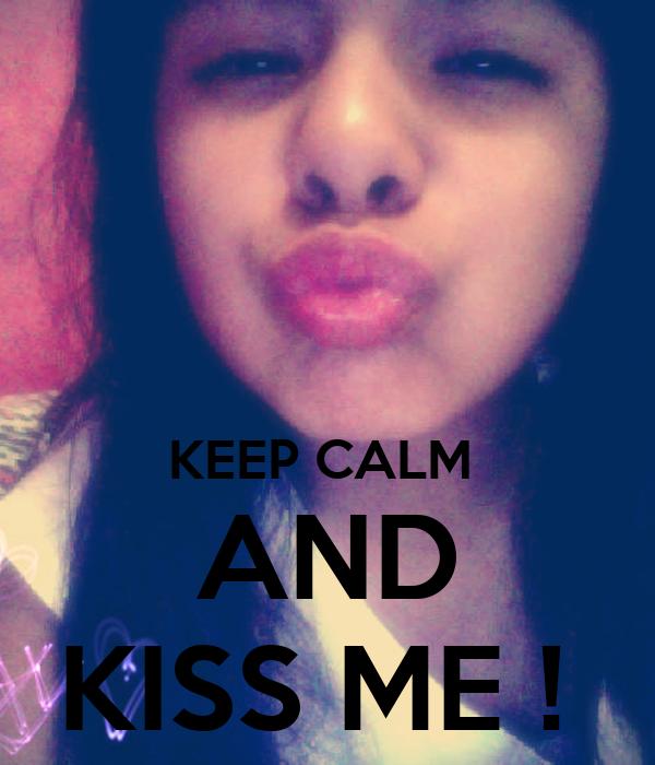 KEEP CALM  AND KISS ME !