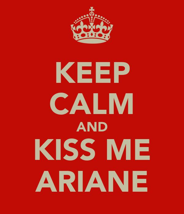 KEEP CALM AND KISS ME ARIANE