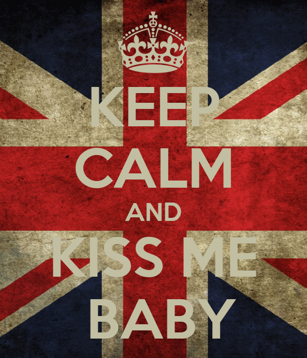 KEEP CALM AND  KISS ME    BABY