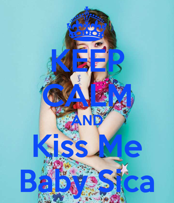 KEEP CALM AND Kiss Me Baby Sica