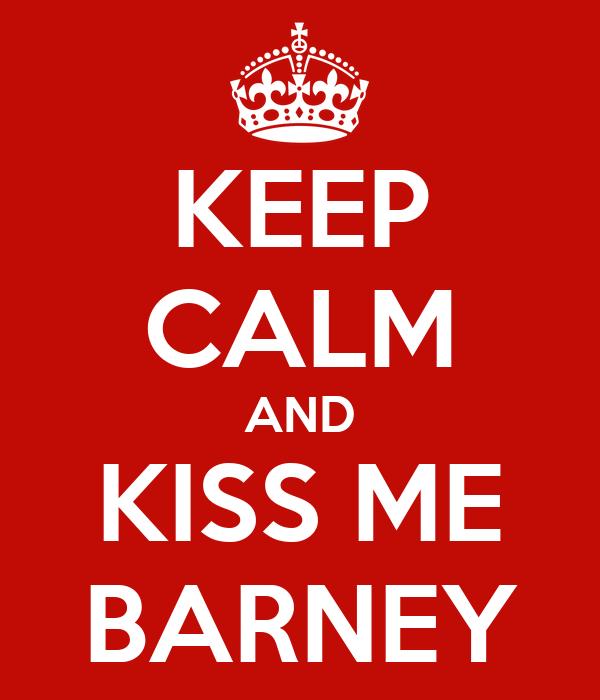 KEEP CALM AND KISS ME BARNEY