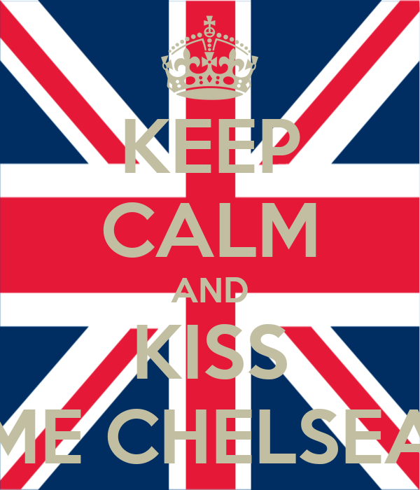 KEEP CALM AND KISS ME CHELSEA