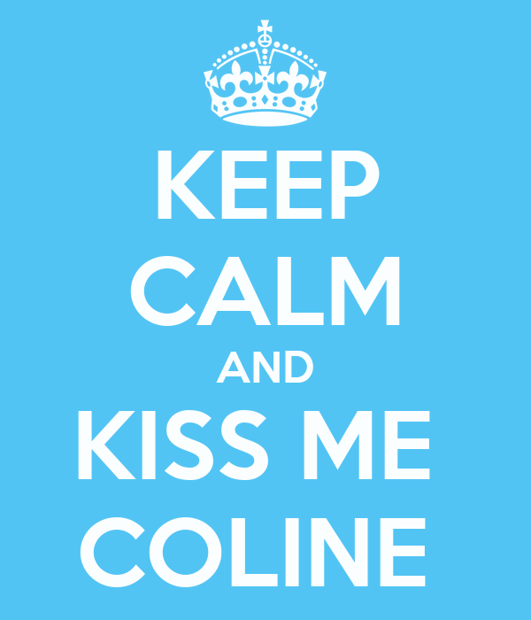 KEEP CALM AND KISS ME  COLINE