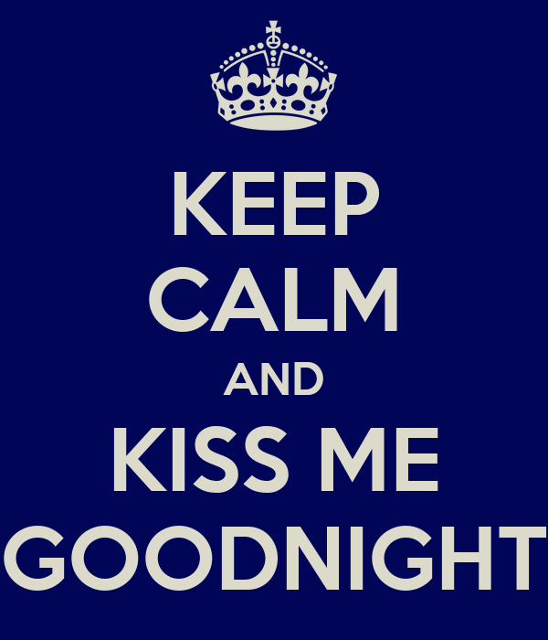 KEEP CALM AND KISS ME GOODNIGHT